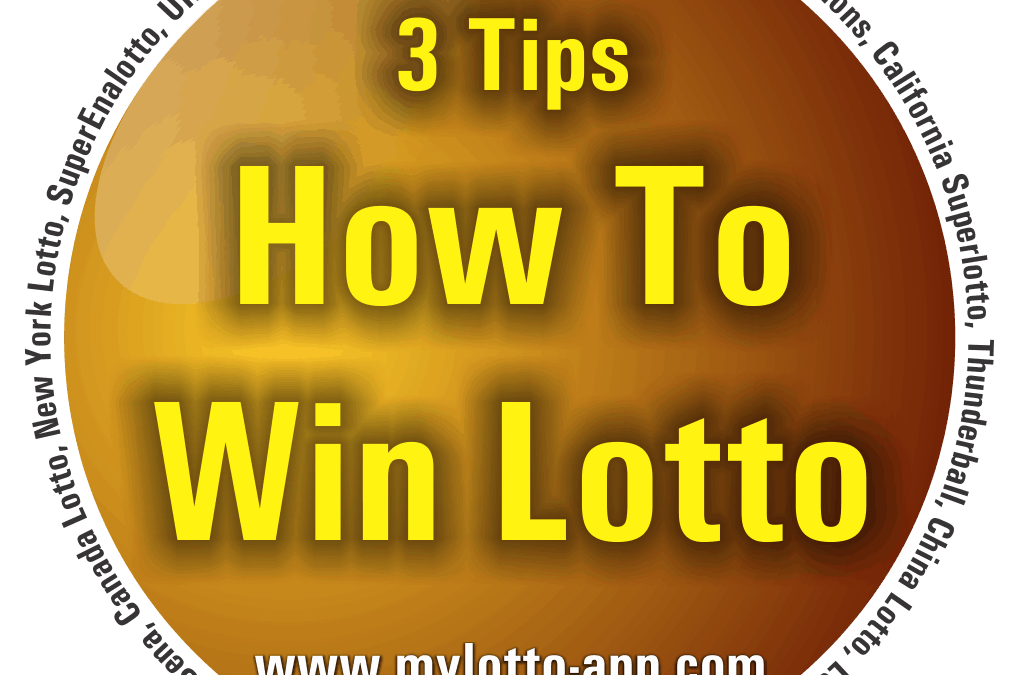How To Win The Lotto – 3 Tips To Increase Your Chances of Winning